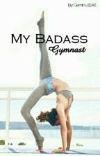 My Badass Gymnast  by GeminiJJ246