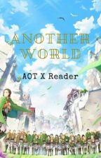 Another World || AOT X Reader by waesabiiSun