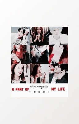 Đọc truyện 『 VSOO MOMENTS • A PART OF MY LIFE 』