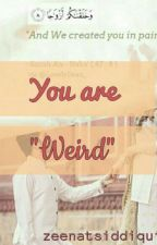 "You are ""Weird"" by zeenatsiddiqui"