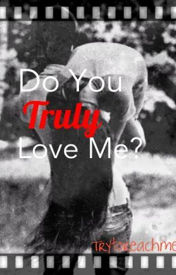 Do You Truly Love Me?