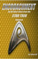 Encroachment: A Star Trek AU Short Story by roadkingrider