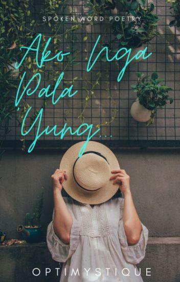 Ako Nga Pala 'Yung    (Spoken Poetry) - SOULDIER - Wattpad