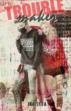 Trouble Maker by Ina_Syifa12