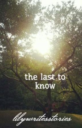 the last to know by lilywritesstories