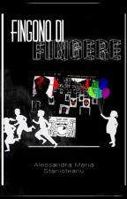 FINGONO DI FINGERE by alessandrast98