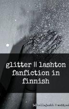 glitter || lashton fanfiction in finnish by hellujeahh