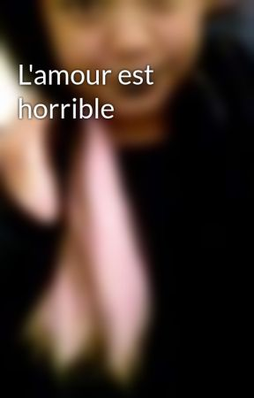 L'amour est horrible by Brelovesyou