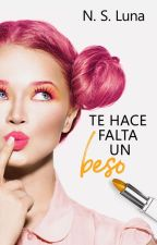 Te hace falta un beso (LEER LA DESCRIPCIÓN) by NSLuna
