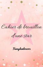 le cahier de brouillon d'une star. by agnacgossy