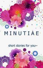MINUTIAE ~short stories for you ~ by GoogleGarden