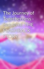 The Journey of Togetherness - Sequel to  THE FLASHBACK STORY by VHM1123