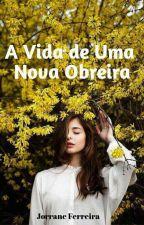 A Vida De Uma Nova Obreira by JorraneFerreira