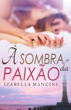 À Sombra da Paixão by IzabellaMancini