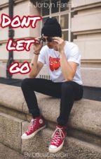   Don't Let Go                                      Jorbyn by OfficalLoverGirl
