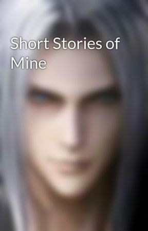 Short Stories of Mine by SephirothinCP