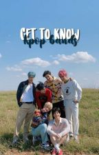 Get To Know Kpop Bands by lovclychanyeol