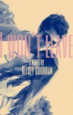I Won't Leave (Sequel to Just Friends) by KelseyWritesBooks