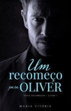 O recomeço de Oliver - Série recomeços (EM BREVE) by MariaVitoriaSantos1