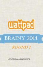 Wattpad Brainy 2014 Round 1 by WMContest