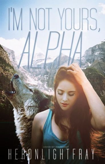 I'm Not Yours, Alpha (Under Revision)