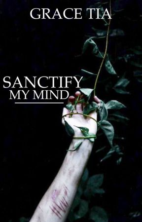 Sanctify My Mind by gracetiamate