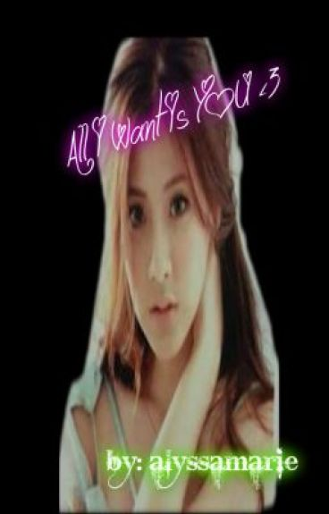 All I Want is YOU ♥ (Slow Update) by iam_alyssamarie