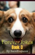 Forever Jokes Book 3 by RareElegance