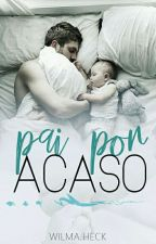 PAI POR ACASO by WilmaHeckdosSantos