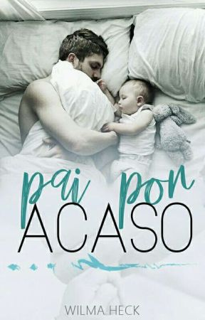 PAI POR ACASO Livro 1 Serie Amor De Pai  ↕Degustação↕ [Em Breve Na Amazon!] by WilmaHeckdosSantos