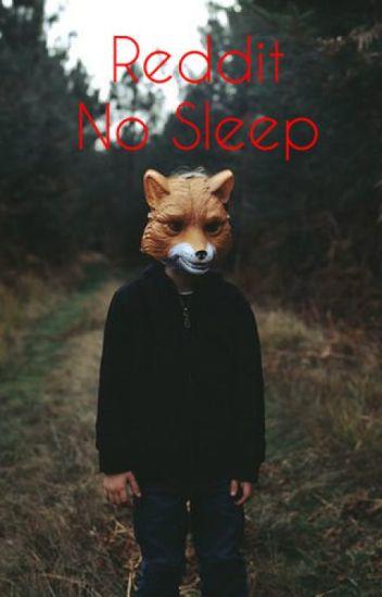 No Sleep - Reddit stories I Book 1 - acidbong - Wattpad
