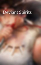Deviant Spirits by TheThespianGuide