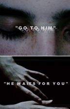 """""""go to him; he waits for you"""" by juliathewriter03"""