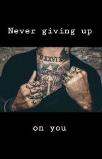 Never giving up on you - Completed. by ofcoffeeandfanfics