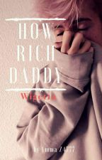 How Rich Daddy  by EmmaZ4777