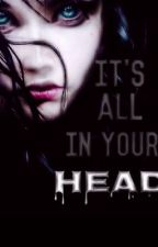 IT'S ALL IN YOUR HEAD by AliLivesToWrite