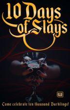 Ten Days of Slays by WattVampires