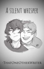 A Silent Whisper                                             A Klance Fanfiction by ThatOneOtherWriter