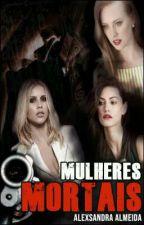 Mulheres Mortais by louka_oliveira