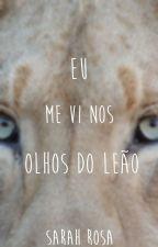 Eu Me Vi Nos Olhos do Leão by sarosa_