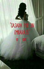 """""""Casada Por Un Embarazo""""  (Terminada)  by kuki_05_18"""