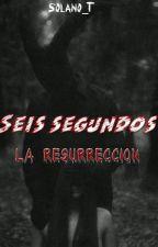 Seis Segundos: La resurrección by Solano_T