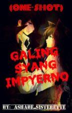 GALING SYANG IMPYERNO (One Shot) by Ashabe_sisterette
