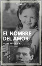 El Nombre del Amor || Larry Stylinson by CristalP_