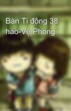 Bàn Ti động 38 hào-Vệ Phong by Akita0603