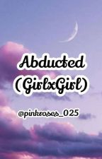 G6 [Series 2]: Abducted [GirlxGirl] by pinkroses_025
