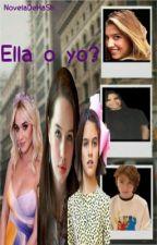 Ella o yo ?  by NovelasDeHaAsh