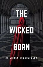 The Wicked Born by listeningcarefully