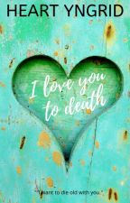 I Love You To Death [COMPLETED] by HeartYngrid