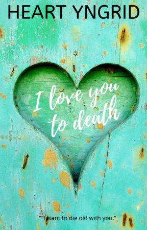 I Love You To Death by HeartYngrid